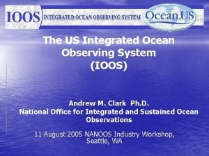 The US Integrated Ocean Observing System IOOS Andrew