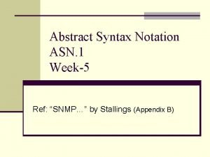 Abstract Syntax Notation ASN 1 Week5 Ref SNMP