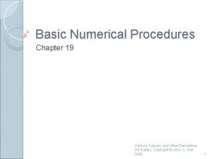 Basic Numerical Procedures Chapter 19 Options Futures and