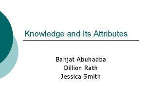 Knowledge and Its Attributes Bahjat Abuhadba Dillion Rath