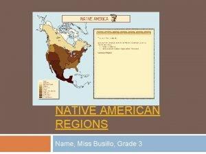 NATIVE AMERICAN REGIONS Name Miss Busillo Grade 3
