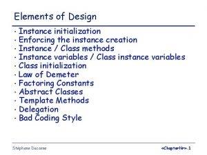 Elements of Design Instance initialization Enforcing the instance
