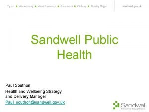 Sandwell Public Health Paul Southon Health and Wellbeing
