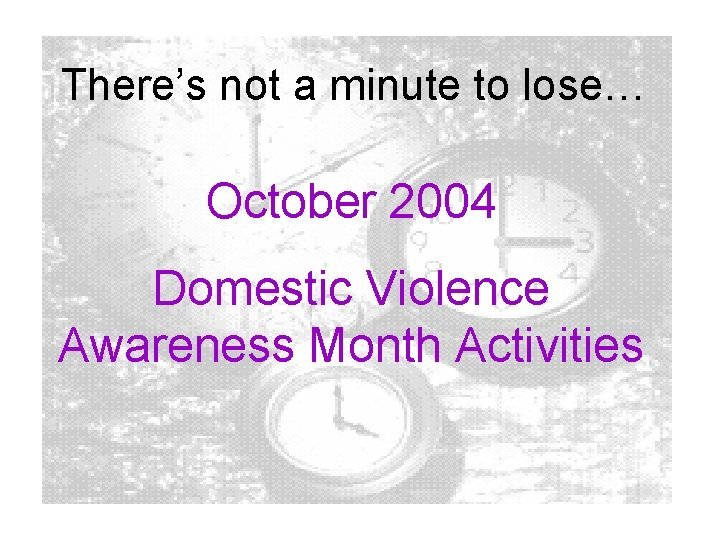 Theres not a minute to lose October 2004