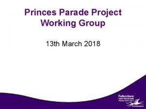 Princes Parade Project Working Group 13 th March
