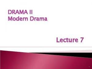 DRAMA II Modern Drama Lecture 7 1 SYNOPSIS