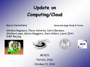 Update on ComputingCloud Marco Destefanis Universit degli Studi