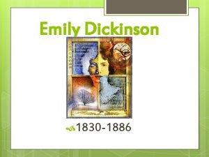 Emily Dickinson 1830 1886 Emily Dickinson Biography Born