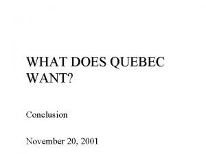 WHAT DOES QUEBEC WANT Conclusion November 20 2001