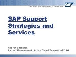 SAP Support Strategies and Services Gudrun Bernhard Partner