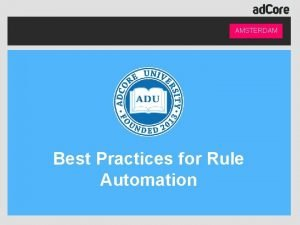 AMSTERDAM Best Practices for Rule Automation Presenter AMSTERDAM
