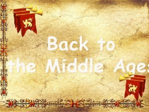 Back to the Middle Ages The Middle Ages