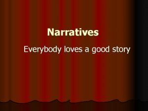 Narratives Everybody loves a good story l Alfred