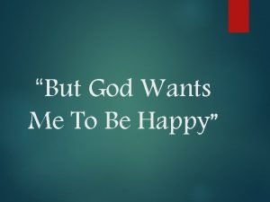 But God Wants Me To Be Happy But