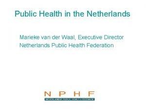 Public Health in the Netherlands Marieke van der