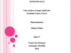 WINDOWS DOS Lina Andrea Arango Seplveda Estefana Tobon