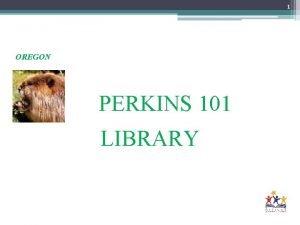 1 OREGON PERKINS 101 LIBRARY 2 PERKINS The