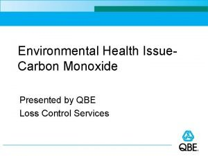 Environmental Health Issue Carbon Monoxide Presented by QBE