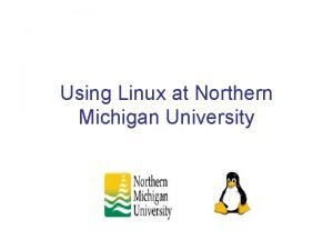 Using Linux at Northern Michigan University Northern Michigan