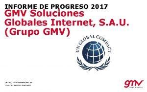 INFORME DE PROGRESO 2017 GMV Soluciones Globales Internet