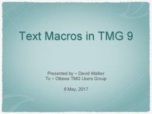 Text Macros in TMG 9 Presented by David