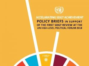 ACCELARATING SDG 7 ACHIEVEMENT POLICY BRIEFS IN SUPPORT