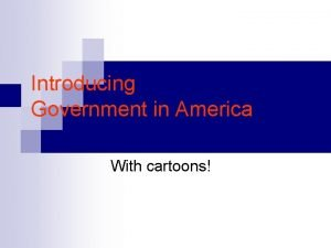 Introducing Government in America With cartoons Government Institutions