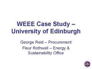 WEEE Case Study University of Edinburgh George Reid