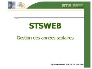 STSWEB Gestion des annes scolaires Diffusion Nationale TOULOUSE