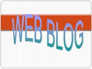 PENGERTIAN BLOG Blog atau weblog adalah catatan pribadi