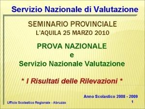 Servizio Nazionale di Valutazione SEMINARIO PROVINCIALE LAQUILA 25