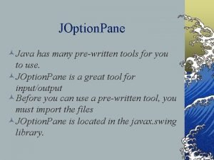 JOption Pane Java has many prewritten tools for