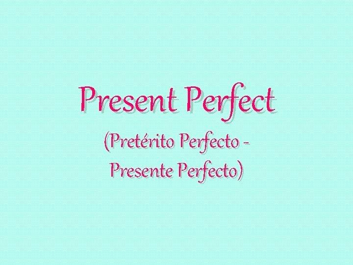 Present Perfect Pretrito Perfecto Presente Perfecto Warmup What