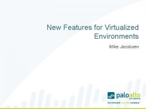 New Features for Virtualized Environments Mike Jacobsen Addressing