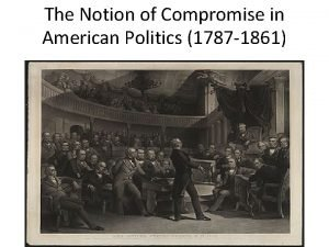 The Notion of Compromise in American Politics 1787
