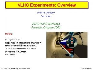VLHC Experiments Overview Very Large Hadron Collider Dmitri