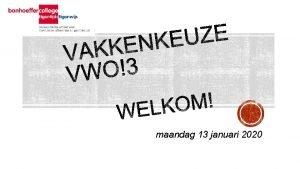maandag 13 januari 2020 Welkom Veranderingen Studies toelatingseisen