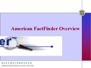 American Fact Finder Overview Just the Facts Internet