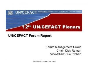 12 th UNCEFACT Plenary UNCEFACT Forum Report Forum