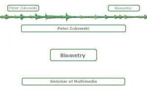 Peter Zukowski Biometry Seminar of Multimedia Peter Zukowski