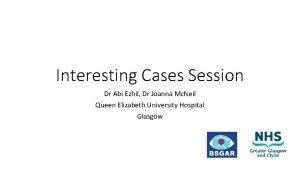 Interesting Cases Session Dr Abi Ezhil Dr Joanna