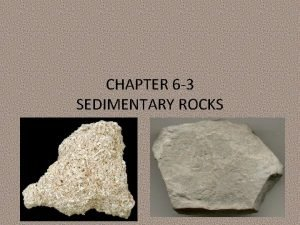 CHAPTER 6 3 SEDIMENTARY ROCKS What is sediment