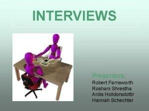 INTERVIEWS Presenters Robert Farnsworth Roshani Shrestha Ardis Holldorsdottir