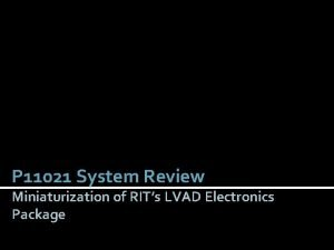 P 11021 System Review Miniaturization of RITs LVAD
