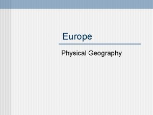 Europe Physical Geography The Land n Europe is