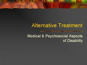Alternative Treatment Medical Psychosocial Aspects of Disability Alternative