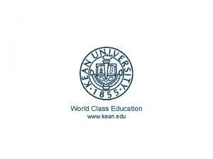 World Class Education www kean edu WORLD AT