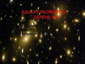 GALAXY PROPERTIES DEPEND ON 1 Galaxy mass 2