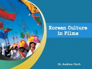 Korean Culture in Films Dr Andrew Finch The