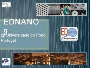EDNANO 9 Universidade do Porto Portugal Next EDNANO